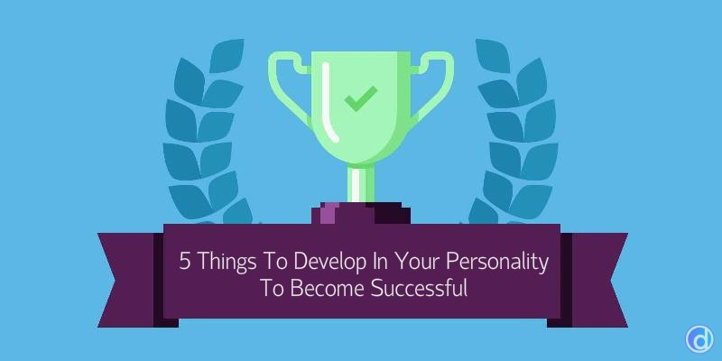 5-Things-To-Develop-In-Your-Personality-To-Become-Successful