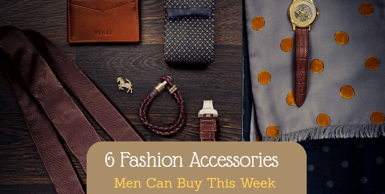 6 Fashion Accessories Men Can Buy This Week