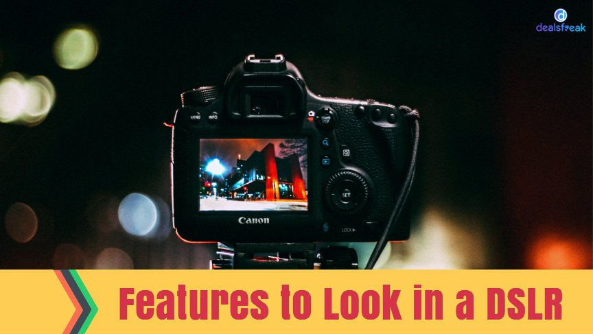 features to look in a DSLR